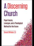 A Discerning Church: Pope Francis, Lonergan, and a Theological Method for the Future