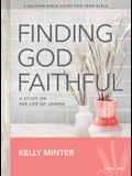 Finding God Faithful - Teen Girls' Bible Study Book: A Study on the Life of Joseph