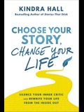 Choose Your Story, Change Your Life: Silence Your Inner Critic and Rewrite Your Life from the Inside Out