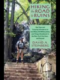 Hiking the Road to Ruins: Day Trips and Camping Adventures to Iron Mines, Old Military Sites, and Things Abandoned in the New York City Area ...