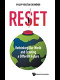 Reset: Rethinking Our World and Creating a Different Future