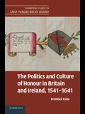 The Politics and Culture of Honour in Britain and Ireland, 1541 1641