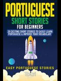 Portuguese Short Stories for Beginners: 20 Exciting Short Stories to Easily Learn Portuguese & Improve Your Vocabulary