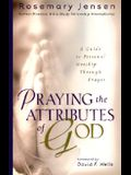 Praying the Attributes of God: A Guide to Personal Worship Through Prayer