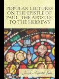 Popular Lectures on the Epistle of Paul, The Apostle, to the Hebrews