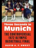 Three Seconds in Munich: The Controversial 1972 Olympic Basketball Final