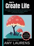 How To Create Life: Invent Plant And Animal Species That Really Fit Your World, A Reference For Writers, Gamers And Amateur Geographers!