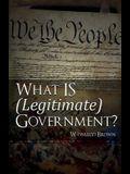 What Is (Legitimate) Government?, Volume 1