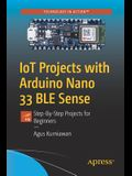 Iot Projects with Arduino Nano 33 Ble Sense: Step-By-Step Projects for Beginners