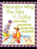 I Wonder Why the Sea Is Salty: And Other Questions about the Oceans