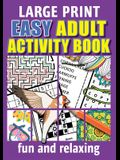 Easy Adult Activity Book: Fun And Relaxing. Large Print, Jumbo Puzzles, Coloring Pages, Writing Activities, Sudoku, Crosswords, Word Searches, B