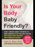 Is Your Body Baby Friendly?: How unexplained Infertility, Miscarriage and Ivf Failure Can Be Explained and Treated with Immunotherapy