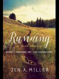 Running: A Love Story: 10 Years, 5 Marathons, and 1 Life-Changing Sport