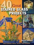 40 Great Stained Glass Projects [With Pattern(s)]