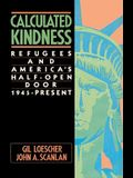 Calculated Kindness: Refugees and America's Half-Open Door, 1945 to the Present