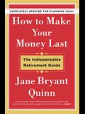 How to Make Your Money Last - Completely Updated for Planning Today: The Indispensable Retirement Guide
