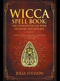 Wicca Spell Book: The Ultimate Wiccan Book on Magic and Witches: A Guide to Witchcraft, Wicca and Magic in the New Age with a Divinity C