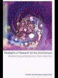 Paradigms of Research for the 21st Century; Perspectives and Examples from Practice