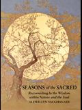 Seasons of the Sacred: Reconnecting to the Wisdom Within Nature and the Soul