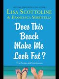 Does This Beach Make Me Look Fat?: True Stories and Confessions