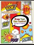 Draw Your Own Comics! 150 pages of blank templates for kids and adults
