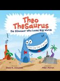Theo Thesaurus: The Dinosaur Who Loved Big Words