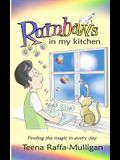 Rainbows in my Kitchen: Finding the magic in every day