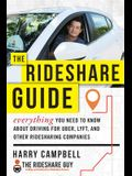 The Rideshare Guide: Everything You Need to Know about Driving for Uber, Lyft, and Other Ridesharing Companies