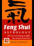 Feng-Shui Astrology: How to Use KI Energy to Make Your Dreams Come True