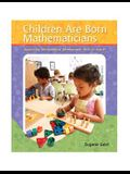 Children Are Born Mathematicians: Supporting Mathematical Development, Birth to Age 8
