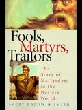 Fools, Martyrs, Traitors: The Story of Martyrdom in the Western World