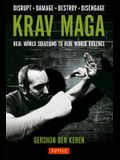 Krav Maga: Real World Solutions to Real World Violence - Disrupt - Damage - Destroy - Disengage