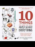 10 Things You Might Not Know about Nearly Everything: A Collection of Fascinating Historical, Scientific and Cultural Trivia about People, Places and