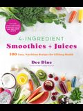 4-Ingredient Smoothies + Juices: 100 Easy, Nutritious Recipes for Lifelong Health