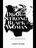 Dear Strong Black Woman: Letters of Nourishment and Reflection from One Strong Black Woman to Another
