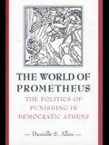 The World of Prometheus: The Politics of Punishing in Democratic Athens