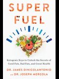 Super Fuel: Ketogenic Keys to Unlock the Secrets of Good Fats, Bad Fats, and Great Health