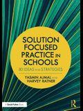 Solution Focused Practice in Schools: 80 Ideas and Strategies