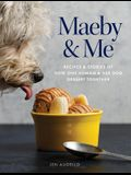 Maeby and Me: Recipes and Stories of How One Human and Her Dog Dessert Together