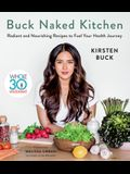 Buck Naked Kitchen: Whole30 Endorsed: Radiant and Nourishing Recipes to Fuel Your Health Journey