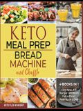 Keto Meal Prep, Bread Machine and Chaffle [4 books in 1]: Stay Keto, Kill Hunger and Burn Fat without Feeling on a Diet