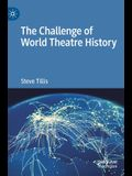 The Challenge of World Theatre History