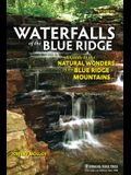 Waterfalls of the Blue Ridge: A Guide to the Natural Wonders of the Blue Ridge Mountains