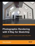 Photographic Rendering with V-Ray for SketchUp: Turn your 3D modeling into photographic realism with this superb guide for SketchUp users. Through con