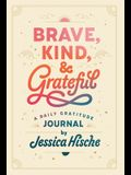 Brave, Kind, and Grateful: A Daily Gratitude Journal