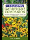 The Colorado Gardener's Companion: An Insider's Guide to Gardening in the Centennial State
