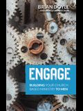Engage: Building Your Church Based Ministry to Men