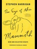 The Eye of the Mammoth: New and Selected Essays