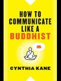 How to Communicate Like a Buddhist