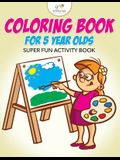 Coloring Book for 5 Year Olds Super Fun Activity Book